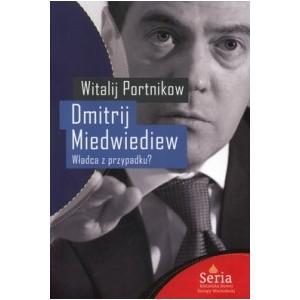 Dmitrij Miedwiediew. Władca z przypadku? - Witalij Portnikow