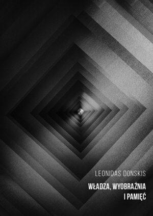 Władza, wyobraźnia i pamięć: szkice o polityce i literaturze - Leonidas Donskis
