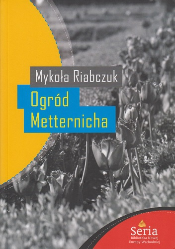 Ogród Metternicha - Mykoła Riabczuk