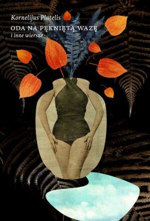 Oda na pękniętą wazę i inne wiersze - Kornelijus Platelis