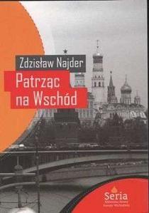 Patrząc na Wschód. Eseje 1975 - 2008 - Zdzisław Najder