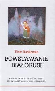 Powstawanie Białorusi - Piotr Rudkouski