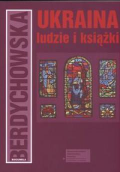 Ukraina. Ludzie i książki - Bogumiła Berdychowska